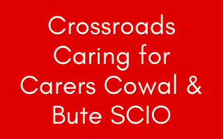 Crossroads Caring for Carers Cowal & Bute SCIO